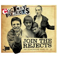 Join The Rejects - The Zonophone Years '79-'81 — Cockney Rejects