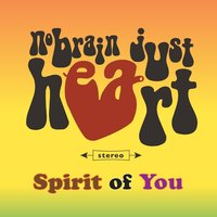 Spirit of You — No Brain Just Heart