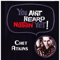 You Aint Heard Nothin' Yet — Chet Atkins