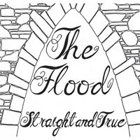 Straight and True — The Flood