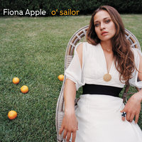 O' Sailor — Fiona Apple