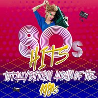 80's Hits - Totally Bitchin' Album of the 1980s — сборник