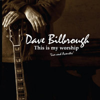 This is My Worship — Dave Bilbrough