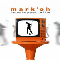 The Past, The Present, The Future — Mark 'Oh