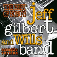 The Best of Songs - Acoustic — Jeff Gilbert And Wills Band