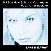Take Me Away — Bill Stanfield, Bruno Kauffmann, Anna Byelsko