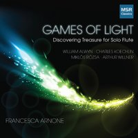 Games of Light: Discovering Treasure for Solo Flute — Miklos Rozsa, Charles Koechlin, William Alwyn, Francesca Arnone, Arthur Willner