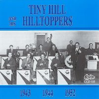 1943, 1944, 1952 — Tiny Hill and His Hilltoppers