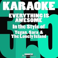 Everything Is Awesome (In the Style of Tegan, Sara & The Lonely Island) - Single — Karaoke 365