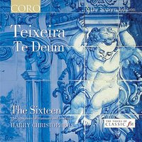 Teixeira - Te Deum — The Sixteen and Harry Christophers