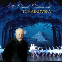 A Classical Christmas with Tchaikovsky Masterpieces — Пётр Ильич Чайковский