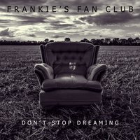 Don't Stop Dreaming — Frankies Fan Club
