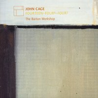 John Cage: Fourteen - Four 6 - Four 3 — Джон Кейдж, The Barton Workshop, James Fulkerson