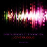 Bar Sutro Electronica Mix: Love Bubble, Vol. 10 — сборник