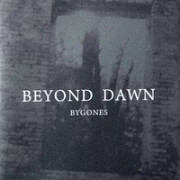 Bygones — Beyond Dawn