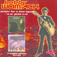 Lookin' For A Love Again / B.W. Goes C.W. — Bobby Womack