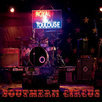 Southern Circus — Royal & Toulouse