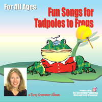 Fun Songs for Tadpoles to Frogs — Terry Grosvenor