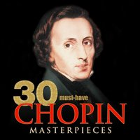 30 Must-Have Chopin Masterpieces — Фредерик Шопен