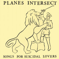 Songs For Suicidal Lovers — Planes Intersect