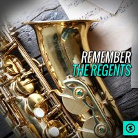 Remember the Regents — The Regents