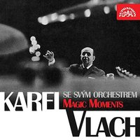 Magic Moments — Karel Vlach se svým orchestrem