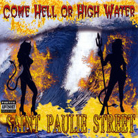 Come Hell or High Water — Saint Paulie Street