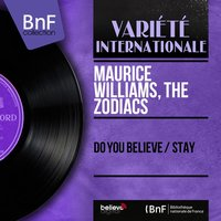 Do You Believe / Stay — Maurice Williams, The Zodiacs