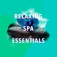 Relaxing Spa Essentials — Best Relaxing Spa Music