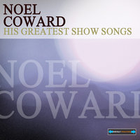 His Greatest Show Songs — Noël Coward