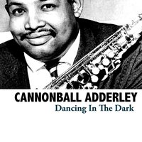 Dancing in the Dark — Cannonball Adderley