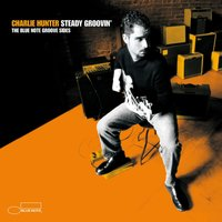 Steady Groovin' — Charlie Hunter
