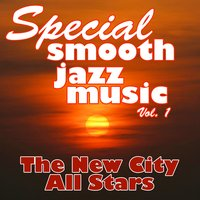 Special Smooth Jazz Music Vol. 1 — The New City All Stars