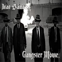 Gangster Movie — Ital Santos