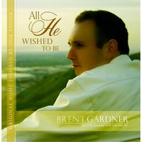 All He Wished to Be — Brent Gardner