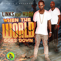 When the World Goes Down (feat. Hugo) - Single — Links, Links feat. Hugo