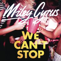 We Can't Stop — Miley Cyrus