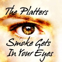 Smoke Gets in Your Eyes — The Platters