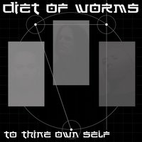To Thine Own Self — Diet of Worms
