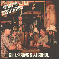 Girls, Guns, and Alcohol — Wanted Reputation