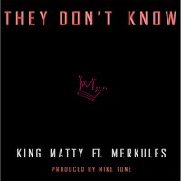 They Don't Know — King Matty