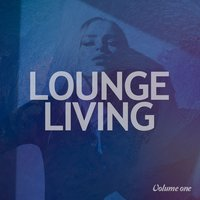 Lounge Living, Vol. 1 — сборник