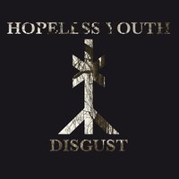 Disgust — Hopeless Youth
