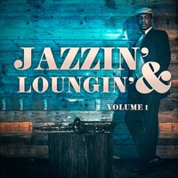 Jazzin' & Loungin', Vol. 1 — Chilled Jazz Masters