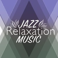 Jazz Relaxation Music — Relaxing Instrumental Jazz Academy, Relaxing Jazz Music, Relaxing Instrumental Jazz Ensemble, Relaxing Jazz Music|Relaxing Instrumental Jazz Academy|Relaxing Instrumental Jazz Ensemble