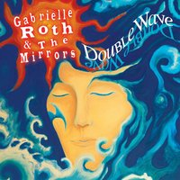 Double Wave — Gabrielle Roth & The Mirrors, Gabrielle Roth, The Mirrors
