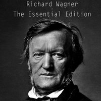 Richard Wagner: The Essential Edition — Рихард Вагнер