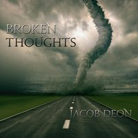 Broken Thoughts — Jacob Deon
