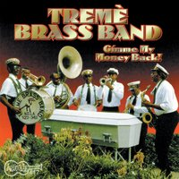 Gimme My Money Back — The  Treme Brass Band