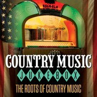 Country Music Jukebox - The Roots of Country Music — сборник